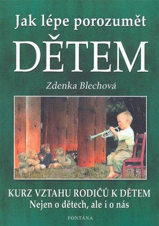 Jak lépe porozumět dětem:Kurz vztahu rodičů k dětem - Zdenka Blechová | Booksquad.ink