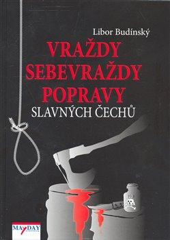 Obálka titulu Vraždy, sebevraždy, popravy slavných Čechů