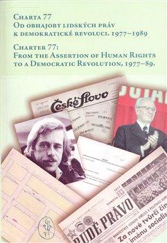 Obálka titulu Charta 77. Od obhajoby lidských práv k demokratické revoluci, 1977 - 1989