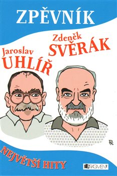 Zpěvník. Největší hity - Zdeněk Svěrák, Jaroslav Uhlíř
