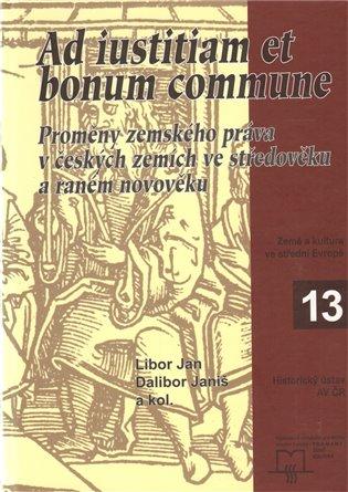 Ad iustitiam et bonum commune:Proměny zemského práva v českých zemích - Libor Jan, | Booksquad.ink