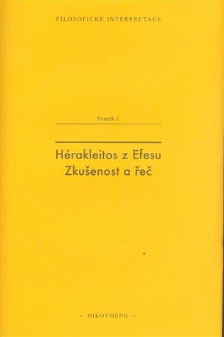 Hérakleitos z Efesu: Zkušenost a řeč - Martin Pokorný | Booksquad.ink