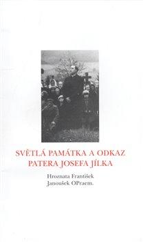 Obálka titulu Světlá památka a odkaz patera Josefa Jílka