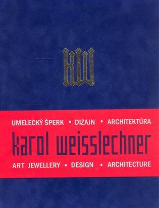 Karol Weisslechner:Umělecký šperk; Dizajn; Architektura - - | Booksquad.ink