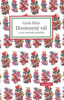 Obálka titulu Divotvorný vůl a jiné maďarské pohádky
