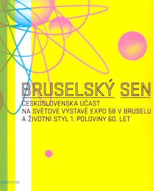 Bruselský sen:Československá účast na Světové výstavě Expo 58 v Bruselu - - | Booksquad.ink