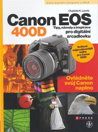 Canon EOS 400D:Tipy, návody a inspirace pro digitální zrcadlovku - Charlotte K. Lowrie   Replicamaglie.com