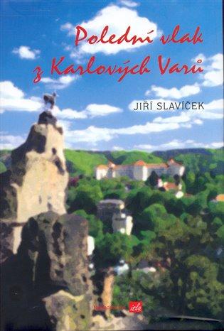 Polední vlak z Karlových Varů - Jiří Slavíček   Booksquad.ink
