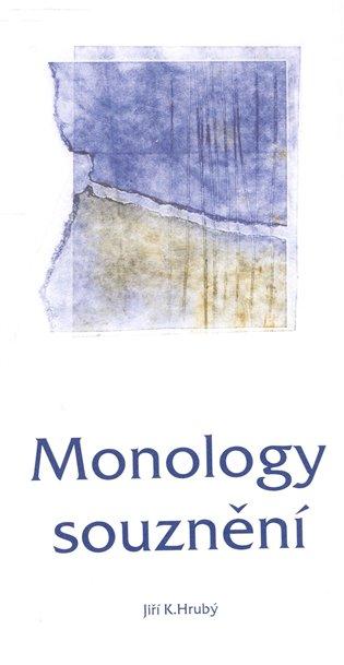Monology souznění - Jiří K. Hrubý   Booksquad.ink