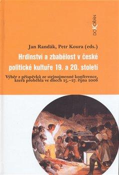 Obálka titulu Hrdinství a zbabělost v české politické kultuře 19. a 20. stol.