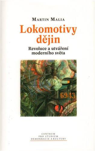 Lokomotivy dějin : revoluce a utváření moderního světa - Martin Malia | Booksquad.ink