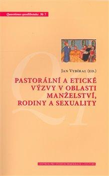 Obálka titulu Pastorální a etické výzvy v oblasti manželství, rodiny a sexuality