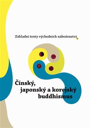 Základní texty východních náboženství 3. : Čínský, japonský a korejský buddhismus