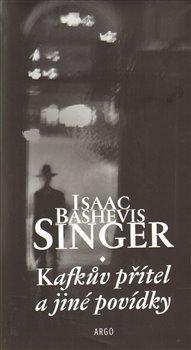 Kafkův přítel a jiné povídky - Isaac Bashevis Singer