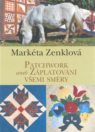 Patchwork aneb záplatování všemi směry - Markéta Zenklová   Replicamaglie.com