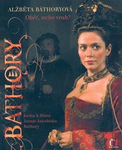 Obálka titulu Bathory - Oběť, nebo vrah?