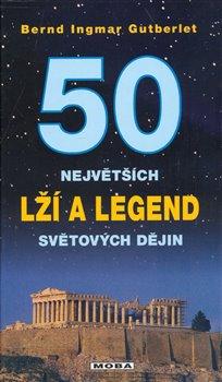 50 největších lží a legend světových dějin