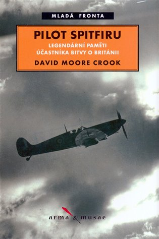 Pilot Spitfiru:legendární paměti účastníka bitvy o Británii - David Moore Crook | Booksquad.ink