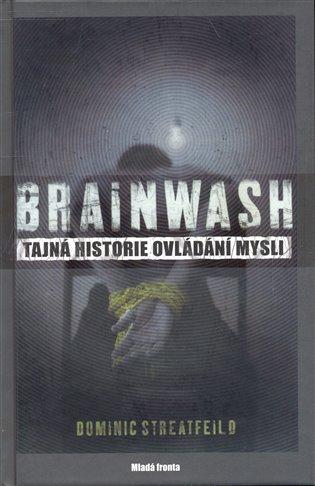 Brainwash:Tajná historie ovládání mysli - Dominic Streatfield   Booksquad.ink