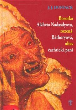 Obálka titulu Bosorka Alžběta Nádašdyová, rozená Báthoryová, alias čachtická