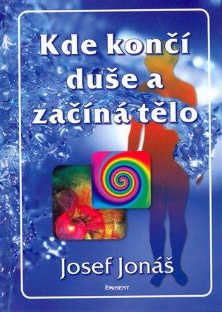 Kde končí duše a začíná tělo - Josef Jonáš   Booksquad.ink