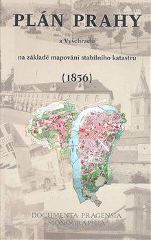 Obálka titulu Plán Prahy a Vyšehradu na základě mapování stabilního katastru (1856)