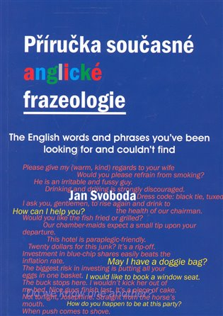 Příručka současné anglické frazeologie:The English words and phrases you have been looking for and could not find - Jan Svoboda   Booksquad.ink