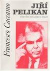 Obálka knihy Jiří Pelikán a jeho cesta socialismem 20. století