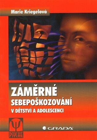 Záměrné sebepoškozování v dětství a adolescenci - Marie Kriegelová | Booksquad.ink