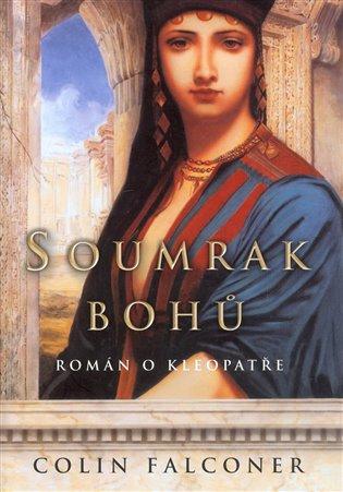 Soumrak bohů:Román o Kleopatře - Colin Falconer | Booksquad.ink
