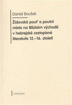 Obálka titulu Židovská pouť a poutní místa na Blízkém východě v hebrejské cestopisné literatuře 12.-16. století