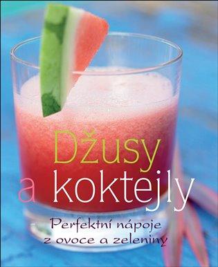 Džusy a koktejly:Perfektní nápoje z ovoce a zeleniny - Linda Doeserová | Booksquad.ink