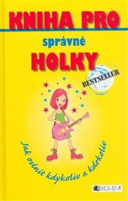 Kniha pro správné holky - Jak oslnit kdykoliv a kdekoliv
