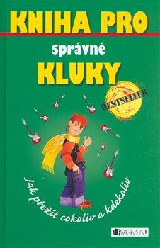 Obálka titulu Kniha pro správné kluky - Jak přežít cokoliv a kdekoliv