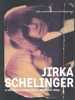 Obálka titulu Jirka Schelinger a všichni mí krásní kluci s dlouhými vlasy