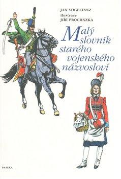 Obálka titulu Malý slovník starého vojenského názvosloví