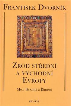 Obálka titulu Zrod střední a východní Evropy