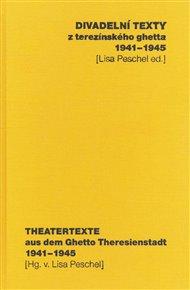 Divadelní texty z terezínského ghetta 1941 - 1945/ Theatertexte aus dem Ghetto Theresienstadt 1941 - 1945