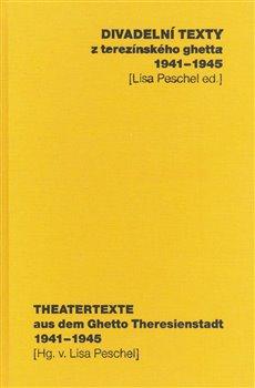 Obálka titulu Divadelní texty z terezínského ghetta 1941 - 1945/ Theatertexte aus dem Ghetto Theresienstadt 1941 - 1945