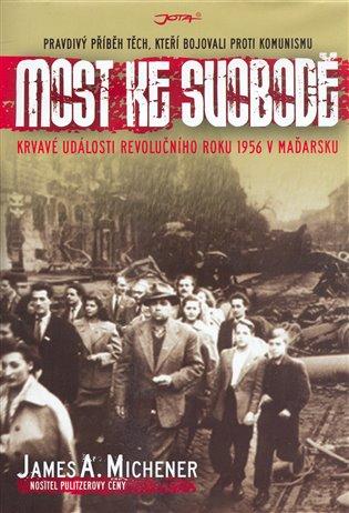 Most ke svobodě:Krvavé události revolučního roku 1956 v Maďarsku - James Michener   Booksquad.ink