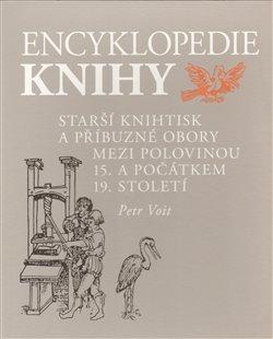Obálka titulu Encyklopedie knihy - knihtisk a příbuzné obory v 15. až 19. století