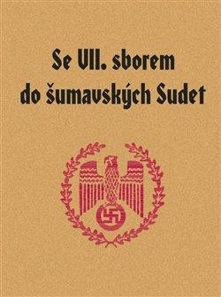 Obálka titulu Se VII. sborem do šumavských Sudet