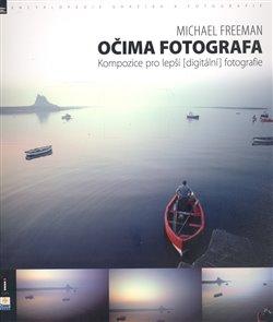 Obálka titulu Očima fotografa - kompozice pro lepší digitální fotografie