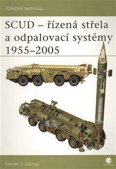Obálka titulu SCUD - Řízená střela a odpalovací systémy 1955 - 2005