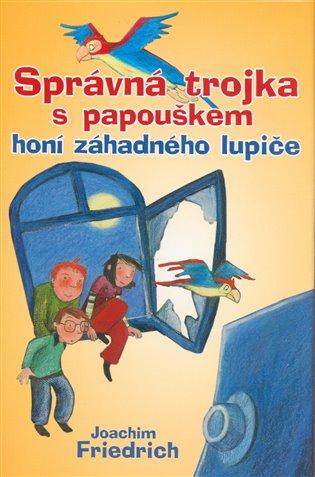 Správná trojka s papouškem honí záhadného lupiče - Joachim Friedrich   Booksquad.ink