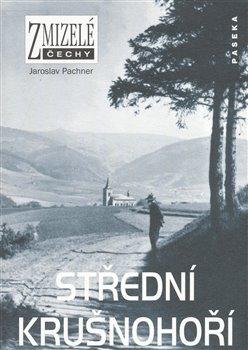 Obálka titulu Zmizelé Čechy-Střední Krušnohoří
