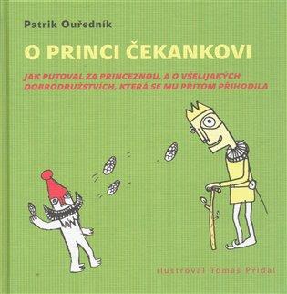 O princi Čekankovi:Jak putoval za princeznou, a o všelijakých dobrodružstvích, která se mu přitom přihodila - Patrik Ouředník | Booksquad.ink