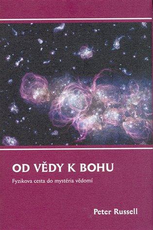 Od vědy k Bohu:Fyzikova cesta do mystéria vědomí - Peter Russell   Booksquad.ink
