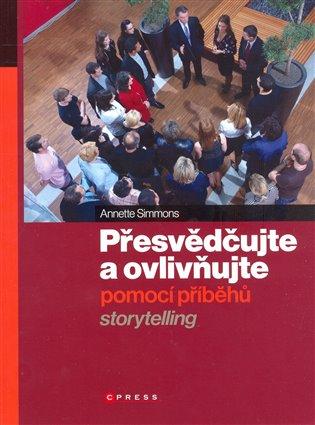 Přesvědčujte a ovlivňujte pomocí příběhů:Storytelling - Annette Simmons | Booksquad.ink