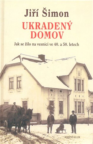 Ukradený domov:Jak se žilo na vesnici ve 40. a 50. letech - Jiří Šimon   Booksquad.ink